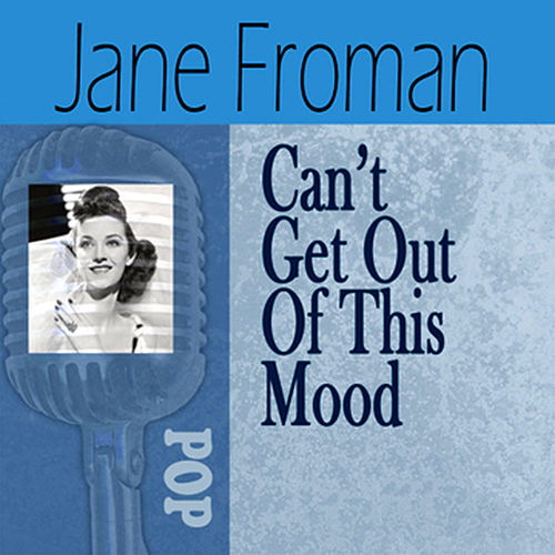 Play & Download Can't Get Out Of This Mood by Jane Froman | Napster