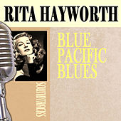 Blue Pacific Blues by Rita Hayworth