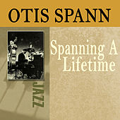 Spanning A Lifetime by Otis Spann