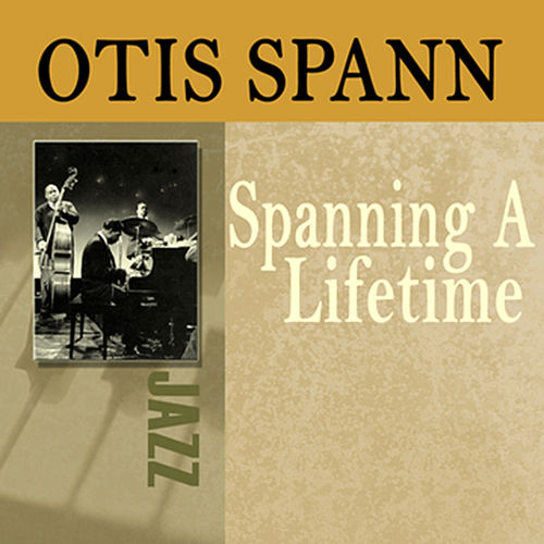 Play & Download Spanning A Lifetime by Otis Spann | Napster