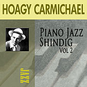 Play & Download Piano Jazz Shindig, Vol. 2 by Hoagy Carmichael | Napster