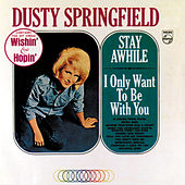 Stay Awhile/I Only Want To Be With You by Dusty Springfield