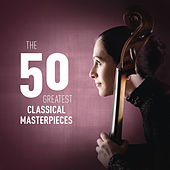 The 50 Greatest Classical Masterpieces by Various Artists