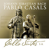 Play & Download Bach Cello Suites 1-6 by Pablo Casals | Napster