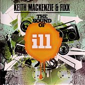 Keith MacKenzie & Fixx: Sound of Ill by Various Artists