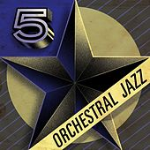 Play & Download 5 Star Orchestral Jazz by Various Artists | Napster