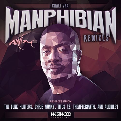 Manphibian Remixes by Chali 2NA