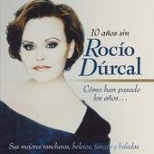 Cómo Han Pasado los Años...10 Años Sin Rocío Dúrcal (Sus Mejores Rancheras, Boleros, Tangos y Baladas) de Rocío Dúrcal