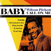 Baby Call On Me by Wilson Pickett