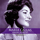 Play & Download Amami Alfredo, Vol. 1 (Live) by Maria Callas | Napster