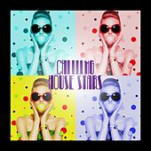 Play & Download Chilling House Stars by Various Artists | Napster
