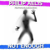 Not Enough (feat. Alexandra) by Philip Aelis