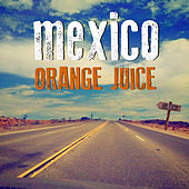 Mexico by Orange Juice