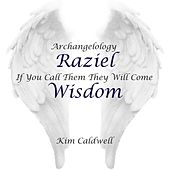 Play & Download Archangelology Raziel: If You Call Them They Will Come, Wisdom by Kim Caldwell | Napster
