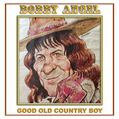 Play & Download Good Old Country Boy by Bobby Angel | Napster