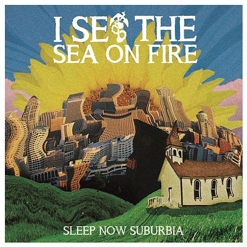 Sleep Now Suburbia by I Set The Sea On Fire