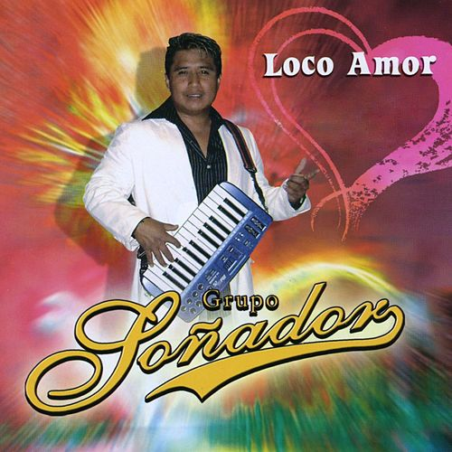 Play & Download Loco Amor by Grupo Soñador | Napster