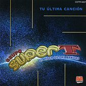 Play & Download Tu Última Canción (El Líder de las Bandas) by Grupo Super T | Napster