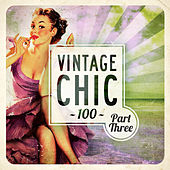 Play & Download Vintage Chic 100 - Part Three by Various Artists | Napster