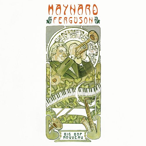 Play & Download Big Bop Nouveau by Maynard Ferguson | Napster