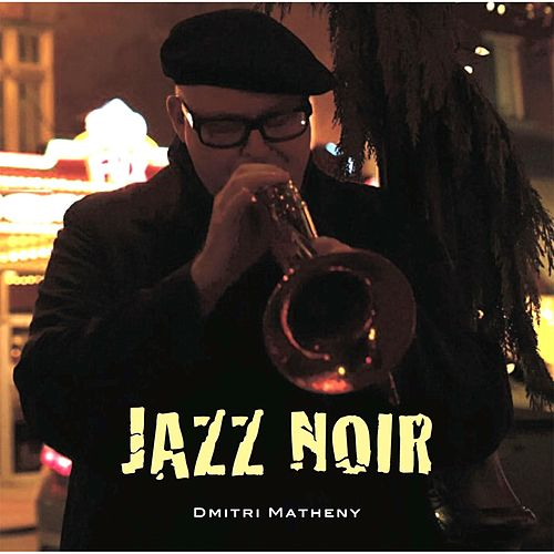 Jazz Noir by Dmitri Matheny