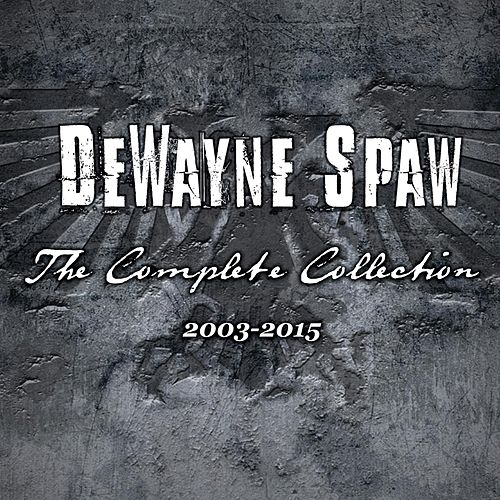 The Complete Collection: 2003-2015 by DeWayne Spaw