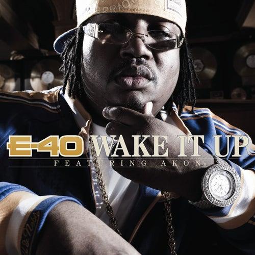 Play & Download Wake It Up [feat. Akon] [Radio Edit] by E-40 | Napster