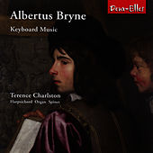 Play & Download Albertus Bryne: Keyboard Music by Terence Charlston | Napster