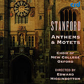 Stanford: Anthems & Motets by The Choir Of New College Oxford