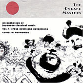 The Ongaku Masters, An Anthology of Japanese Classical Music, Vol. 4: Cross-overs and Extensions by Various Artists