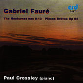 Play & Download Fauré: The Nocturnes 8-13 / Pieces Breves Op.84 by Paul Crossley | Napster