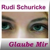 Glaube Mir by Rudi Schuricke