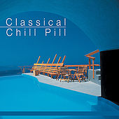 Play & Download Classical Chill Pill by Various Artists | Napster