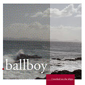 Play & Download I Worked On The Ships by Ballboy | Napster