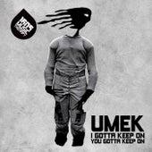 I Gotta Keep On, You Gotta Keep On by Umek