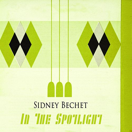 Play & Download In The Spotlight by Sidney Bechet | Napster