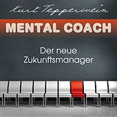 Play & Download Mental Coach: Der neue Zukunftsmanager by Kurt Tepperwein | Napster