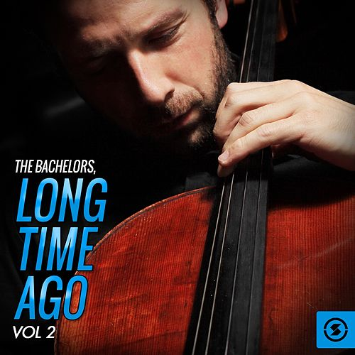 Play & Download Long Time Ago, Vol. 2 by The Bachelors | Napster