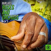 Roses and Orchids, Vol. 3 by Burl Ives