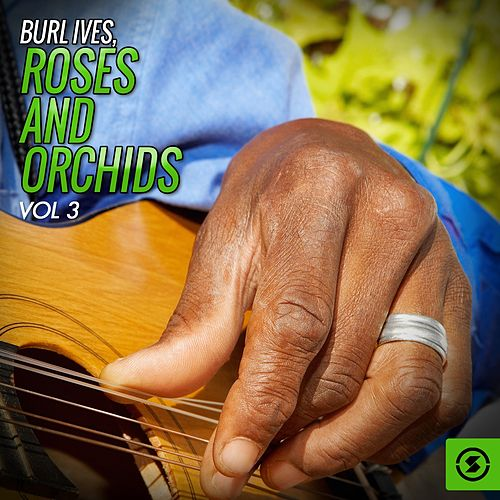 Play & Download Roses and Orchids, Vol. 3 by Burl Ives | Napster