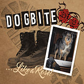 Play & Download ...like a Rose by Dogbite | Napster