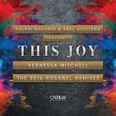 Ralphi Rosario & Abel Aguilera Present: This Joy, the 2016 Rosabel Remixes by Vernessa Mitchell