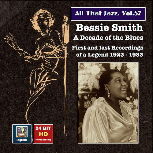 Play & Download All That Jazz, Vol. 57: Bessie Smith - A Decade of the Blues (24 Bit HD Remastering 2016) by Bessie Smith | Napster