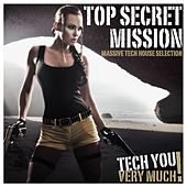 Play & Download Top Secret Mission (Massive Tech House Selection) by Various Artists | Napster