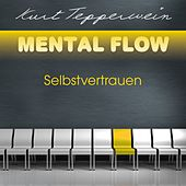 Mental Flow: Selbstvertrauen by Kurt Tepperwein