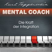 Play & Download Mental Coach: Die Kraft der Integration by Kurt Tepperwein | Napster