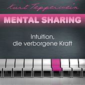 Play & Download Mental Sharing: Intuition, die verborgene Kraft by Kurt Tepperwein | Napster