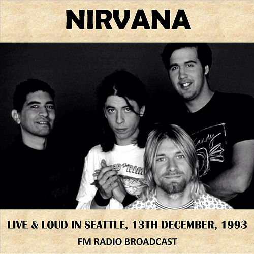 Live & Loud in Seattle, 1993 (Fm Radio Broadcast) by Nirvana