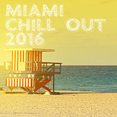Miami Chill Out 2016 by Various Artists