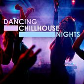 Dancing Chillhouse Nights by Various Artists